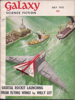 GALAXY (FREDERIK POHL; L. SPRAGUE DE CAMP; WILLIAM MORRISON; ROBERT SHECKLEY; ALAN COGAN; EDSON MCCANN - PSUED. OF LESTER DEL REY & FREDERIK POHL; WILLY LEY) - Galaxy Science Fiction: July 1955 (