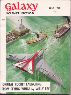 GALAXY (FREDERIK POHL; L. SPRAGUE DE CAMP; WILLIAM MORRISON; ROBERT SHECKLEY; ALAN COGAN; EDSON MCCANN - PSUED. OF LESTER DEL REY & FREDERIK POHL; WILLY LEY) - Galaxy Science Fiction: July 1955 (