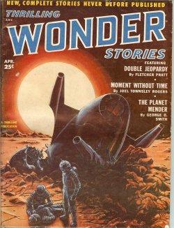 THRILLING WONDER (FLETCHER PRATT; JOEL TOWNSLEY ROGERS; GEORGE O. SMITH; WILLIAM F. TEMPLE; RICHARD MATHESON; D. S. HALACY, JR.; ANTHONY BOUCHER; JAMES BLISH; JEROME BIXBY) - Thrilling Wonder Stories: April, Apr. 1952