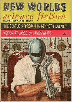 NEW WORLDS (JAMES WHITE; KENNETH BULMER; E. HENLEY; FRANCIS G. RAYER; ROBERT PRESSLIE; STEPHEN LLOYD; COLIN KAPP; STEPHEN BOND) - New Worlds Science Fiction: March, Mar. 1960