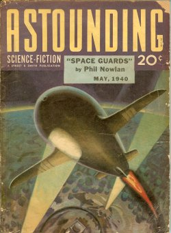 ASTOUNDING (PHIL NOWLAN; CLIFFORD D. SIMAK; JOSEPH E. KELLEAM; NAT SCHACHNER; JACK WILLIAMSON; RAYMOND Z. GALLUN; L. RON HUBBARD; ARTHUR MCCANN - AKA JOHN W. CAMPBELL, JR.) - Astounding Science Fiction: May 1940 (