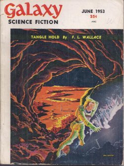 GALAXY (F. L. WALLACE; J. T. MCINTOSH - AS M'INTOSH; PHILIP K. DICK; WIN MARKS; ROBERT SHECKLEY; JAMES H. SCHMITZ; RICHARD WILSON; WILLY LEY) - Galaxy Science Fiction: June 1953