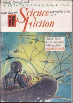 IF (EDWARD E. SMITH & E. E. EVANS; ARTHUR C. CLARKE; KEITH LAUMER; ALBERT TEICHNER; PATRICK FAHY; KEVIN SCOTT; THEODORE STURGEON) - If Worlds of Science Fiction: November, Nov. 1961 (