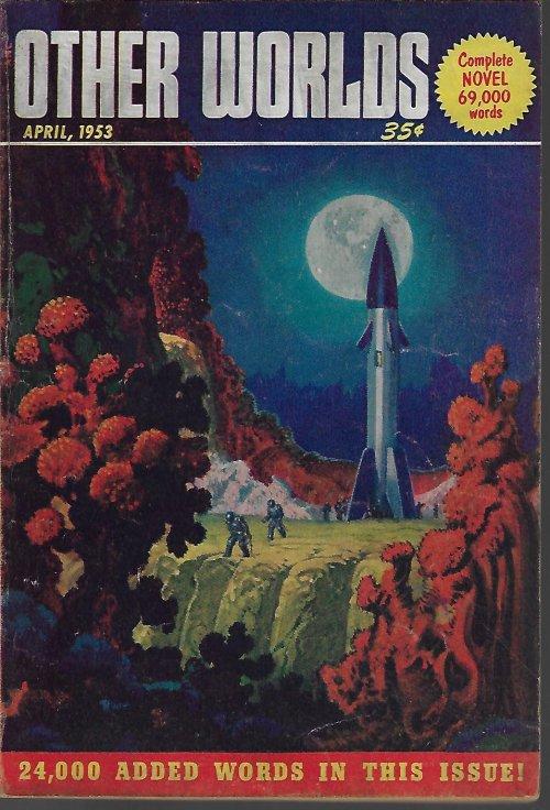 OTHER WORLDS (RAYMOND PALMER; T. P. CARAVAN; FRANK PATTON; DAVID V. REED) - Other Worlds: April, Apr. 1953