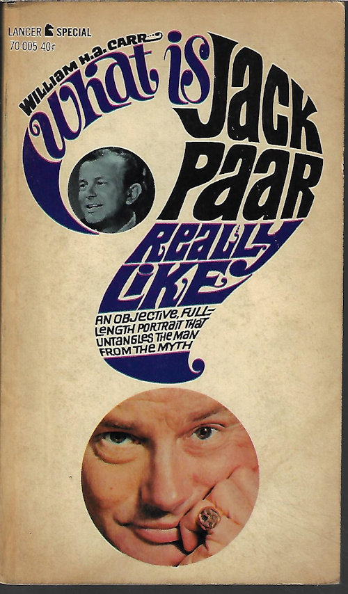 Image for WHAT IS JACK PAAR REALLY LIKE? An Objective Full-Length Portrait That Untangles the Man from the Myth